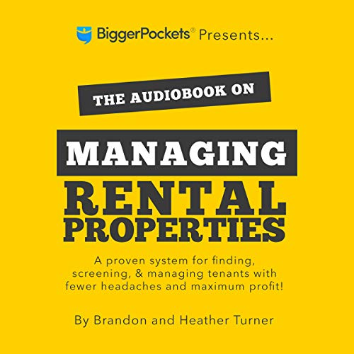 The Book on Managing Rental Properties     A Proven System for Finding, Screening, and Managing Tenants with Fewer Headaches and Maximum Profits              Written by:                                                                                                                                 Brandon R. Turner,                                                                                        Heather C. Turner                               Narrated by:                                                                                                                                 Brandon Turner                      Length: 8 hrs and 47 mins     19 ratings     Overall 4.9
