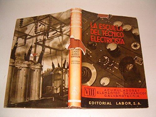 ACUMULADORES, ELEMENTOS GALVÁNICOS, GALVANOTECNIA Tomo VIII LA ESCUELA DE TECNICO ELECTRICISTA Enciclopedia...
