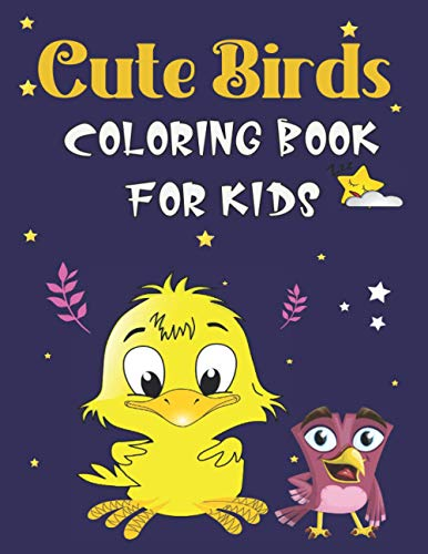 Cute Birds Coloring Book For Kids: My First Big Book of Birds 147 Unique and Fun Images of Birds from North America and Around The World, Ages 4-8