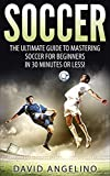 Soccer: The Ultimate Guide to Mastering Soccer for Life! (soccer tips, soccer coaching, soccer drills, soccer...