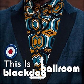 This Is Blackdog Ballroom