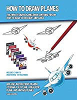 How to Draw Planes (This How to Draw Planes Book Contains Tips on How to Draw 40 Different Airplanes)