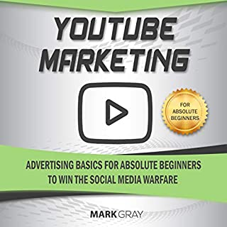 YouTube Marketing: Advertising Basics for Absolute Beginners to Win the Social Media Warfare                   By:                                                                                                                                 Mark Gray                               Narrated by:                                                                                                                                 Timothy Brandolino                      Length: 1 hr and 14 mins     Not rated yet     Overall 0.0