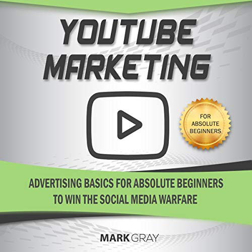 YouTube Marketing: Advertising Basics for Absolute Beginners to Win the Social Media Warfare cover art