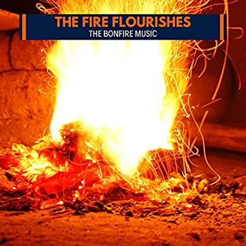 The Fire Flourishes -The Bonfire Music