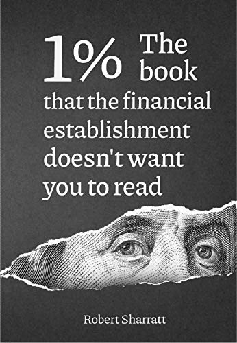 1%. The book that the financial establishment doesn't want you to read.: The first ever behind-the-curtain look at how banks really function, and their impact on society.