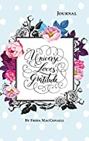 Universe loves Gratitude: Gratitude Journal for to say Thanks to the Universe, five minutes a day to develop gratitude, mindfulness and productivity