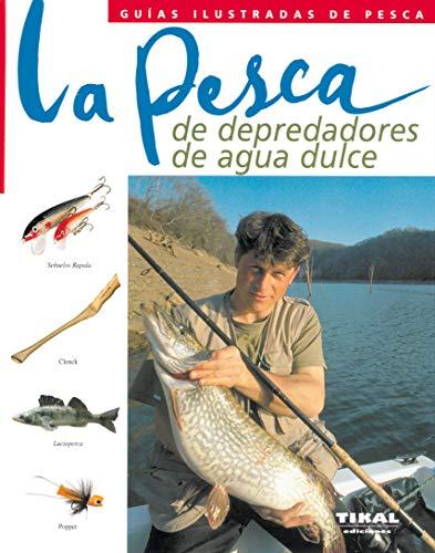 Pesca De Depredadores De Agua Dulce, La (Guías Ilustradas De Pesca)