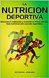 La Nutrición Deportiva: Maximiza el rendimiento y mantente en forma con esta Guía nutricional para grandes deportistas