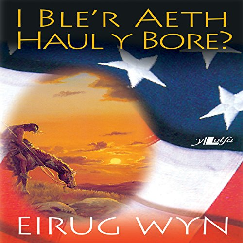 I Ble'r Aeth Haul y Bore [To Where the Morning Sun] [Welsh Edition] audiobook cover art