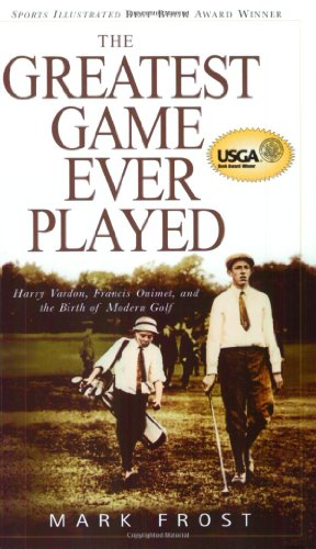 Compare Textbook Prices for The Greatest Game Ever Played: Harry Vardon, Francis Ouimet, and the Birth of Modern Golf Reprint Edition ISBN 9780786888009 by Frost, Mark