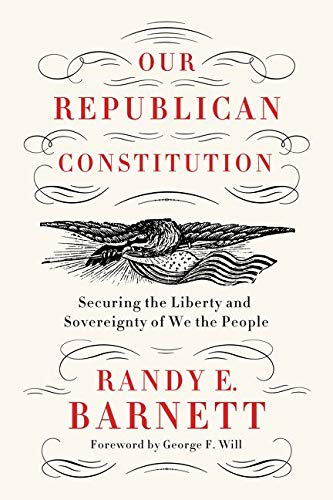Image of Our Republican Constitution: Securing the Liberty and Sovereignty of We the People