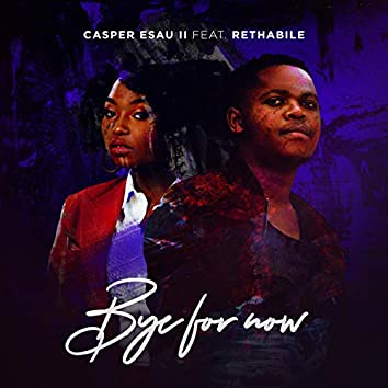 Bye for Now (feat. Rethabile)