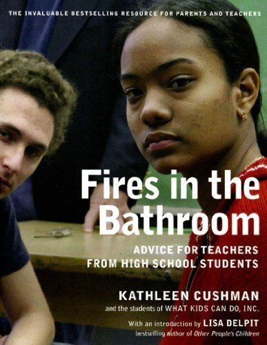 Fires in the Bathroom: Advice for Teachers from High School Students by Kathleen Cushman, The Students of What Kids Can Do (2005) Paperback