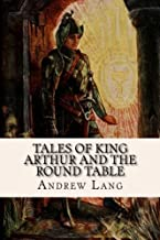 Tales of King Arthur and the Round Table: Adapted from the Book of Romance