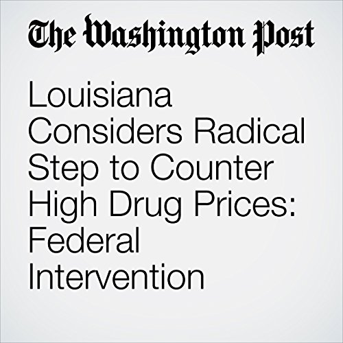 Louisiana Considers Radical Step to Counter High Drug Prices: Federal Intervention copertina
