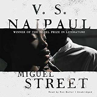 Miguel Street                   By:                                                                                                                                 V. S. Naipaul                               Narrated by:                                                                                                                                 Ron Butler                      Length: 5 hrs and 47 mins     12 ratings     Overall 4.6