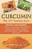 Curcumin: The 21st Century Cure: Prevent and Reverse: cancer, depression and dementia, digestive disorders, diabetes, pain and arthritis, heart disease and moree