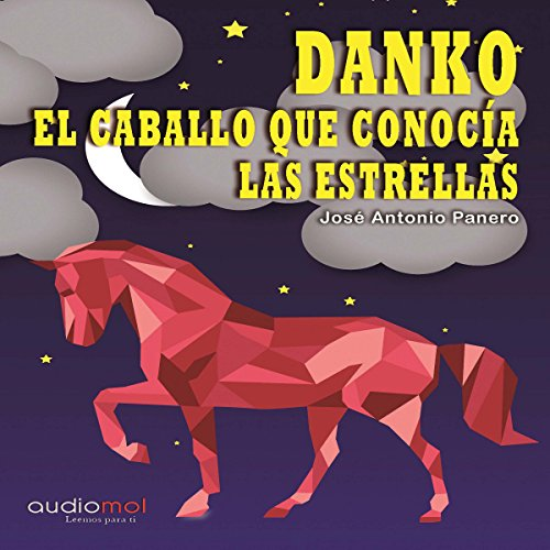 Danko, el caballo que conocía las estrellas [Danko, the Horse That Met the Stars]                   By:                                                                                                                                 José Antonio Panero                               Narrated by:                                                                                                                                 Nuria Samsó                      Length: 2 hrs and 2 mins     1 rating     Overall 5.0