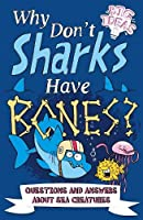 Why Don't Sharks Have Bones?: Questions and Answers About Sea Creatures (Big Ideas, 5)