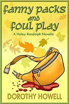 Fanny Packs and Foul Play (A Haley Randolph Mystery) (Haley Randolph Mystery Series Book 10) by [Dorothy Howell]