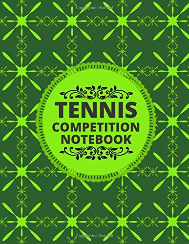 Tennis Competition Notebook: Record Your Tennis Games, Tennis Record Keeper Notebook, Score Notebook for Single or Double Play, Record Tournament ... Coach, Tennis Lovers, Tennis Club, 110 Pages