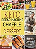 Keto Bread Machine, Chaffle and Dessert [4 books in 1]: How to Cheat Without Getting Caught!
