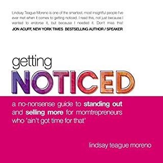 Getting Noticed     A No-Nonsense Guide to Standing Out and Selling More for Momtrepreneurs Who 'Ain't Got Time for That'              Auteur(s):                                                                                                                                 Lindsay Teague Moreno                               Narrateur(s):                                                                                                                                 Lindsay Teague Moreno                      Durée: 1 h et 44 min     6 évaluations     Au global 4,8