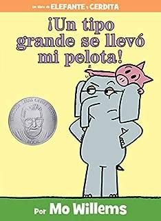 ¡Un tipo grande se llevó mi pelota! (Spanish Edition) (An Elephant and Piggie Book)
