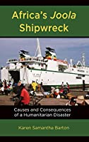 Africa's Joola Shipwreck: Causes and Consequences of a Humanitarian Disaster