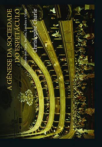 A gênese da sociedade do espetáculo: teatro em Paris, Berlim, Londres e Viena