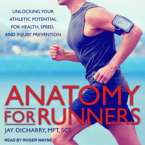 Anatomy for Runners     Unlocking Your Athletic Potential for Health, Speed, and Injury Prevention              Written by:                                                                                                                                 Jay Dicharry MPT SCS                               Narrated by:                                                                                                                                 Roger Wayne                      Length: 5 hrs and 46 mins     1 rating     Overall 4.0