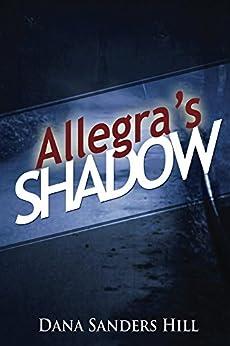 Allegra's Shadow by [Dana Sanders Hill]
