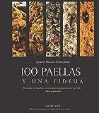100 paellas y una fideuá: Recetario de paellas comentado, argumentado y por fin... ¡bien explicado!