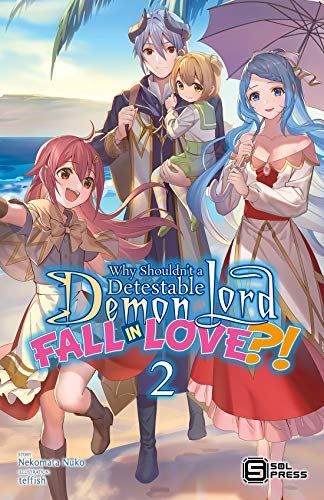 Why Shouldn't a Detestable Demon Lord Fall in Love?! Vol. 2