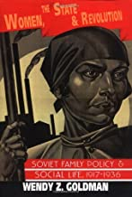 By Wendy Z. Goldman - Women, the State and Revolution: Soviet Family Policy and Social Life, 1917-1936 (1st Edition) (10/27/93)