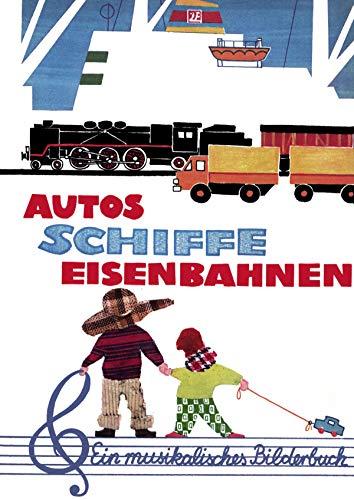 Autos - Schiffe - Eisenbahnen: Ein musikalisches Bilderbuch