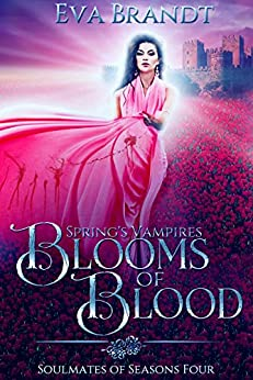 Spring's Vampires. Blooms of Blood: A Reverse Harem Fantasy Romance (Soulmates of Seasons Book 4) by [Eva Brandt]