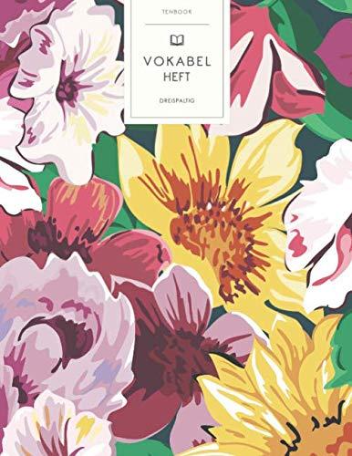 Vokabelheft: Bunte gemalte Blumen. 3 Spalten für Vokabeln. 120 Seiten mit schönem Design. Dreispaltiges Buch mit Soft Cover 8.5x11 Zoll, ca. DIN A4 21.6x27.9cm.