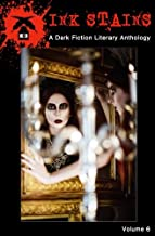 Ink Stains (Vol. 6): A Dark Fiction Literary Anthology
