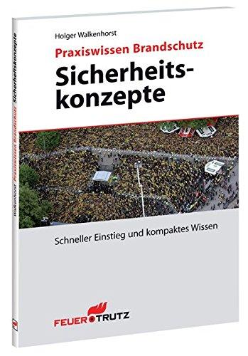 Praxiswissen Brandschutz - Sicherheitskonzepte: Schneller Einstieg und kompaktes Wissen (Praxiswissen Brandschutz / Schneller Einstieg und kompaktes Wissen)