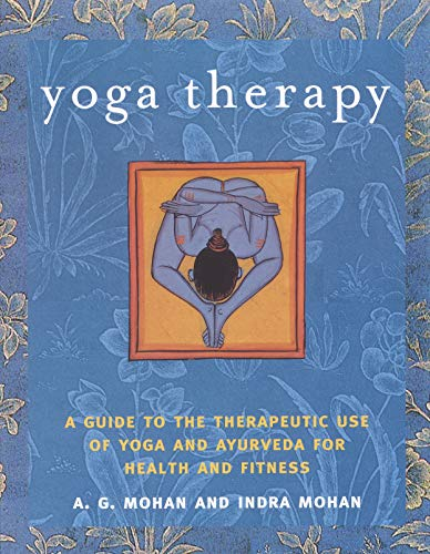Compare Textbook Prices for Yoga Therapy: A Guide to the Therapeutic Use of Yoga and Ayurveda for Health and Fitness  ISBN 9781590301319 by A.G. Mohan,Indra Mohan,Ganesh Mohan,Nitya Mohan