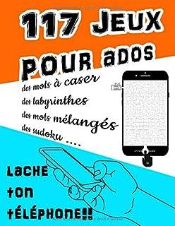 117 jeux pour ados lache ton téléphone: Livre d'activités pour adolescent qui..