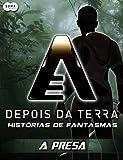 Depois da Terra: Histórias de Fantasmas - A presa (Depois da Terra - Histórias de Fantasmas Livro 1)
