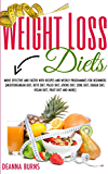 WEIGHT LOSS DIETS: MORE EFFECTIVE AND FASTER WITH RECIPES AND WEEKLY PROGRAMMES FOR BEGINNERS(MEDITERRANEAN DIET,KETO DIET,PALEO DIET,ATKINS DIET,ZONE DIET,DUKAN DIET,VEGAN DIET, FRUIT DIET AND MORE)