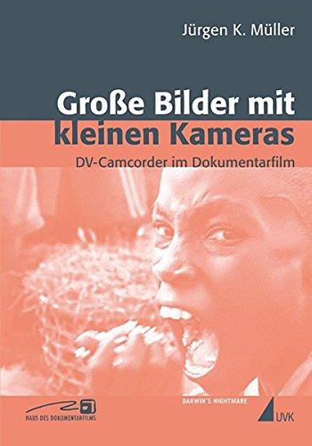 Große Bilder mit kleinen Kameras: DV-Camcorder im Dokumentarfilm (Close up / Schriften aus dem Haus des Dokumentarfilms Stuttgart)
