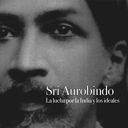 Sri Aurobindo: La lucha por la India y los ideales [Sri Aurobindo: The Struggle for India and Ideals] copertina