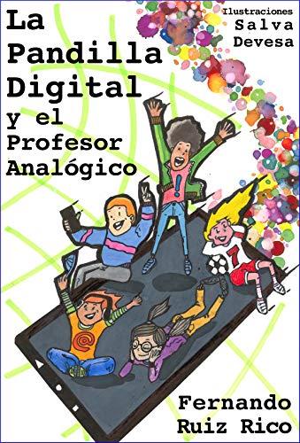 La Pandilla Digital y el Profesor Analógico (Novela infantil-juvenil sobre profesores, familia, amistad, valores, hábitos y videojuegos nº 1)