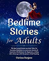 Bedtime Stories for Adults: The Best Loved Grown-up Short Tales for Everyday Mediation to overcome Anxiety & Insomnia, Mindfulness for Beginners, Letting Life's Stress go with the power of Self-Healing