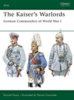 The Kaiser's Warlords: German Commanders of World War I (Elite)